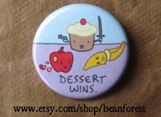 dessert wins - funny cute food - pinback button badge. $1.50, via Etsy.