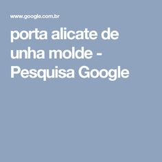 porta alicate de unha molde - Pesquisa Google