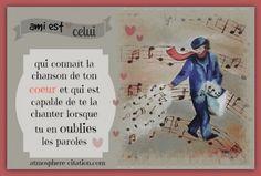 Ami est celui qui connaît la chanson de ton coeur et qui est capable de te la chanter lorsque tu en oublies les paroles