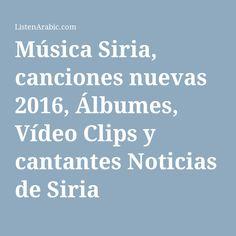 Música Siria, canciones nuevas 2016, Álbumes, Vídeo Clips y cantantes Noticias de Siria ListenArabic.com