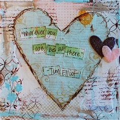 Where ever you are, be all there.  Jim Elliot quote on Mixed Media  read a book about Jim Elliot for a mission trip this summer! awesome :)