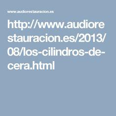 http://www.audiorestauracion.es/2013/08/los-cilindros-de-cera.html