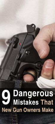 9 Dangerous Mistakes That New Gun Owners Make