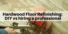 Hardwood floor sanding - DIY vs hiring a professional refinisher | The Flooring Girl