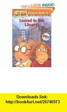 Locked in the Library! A Marc Brown Arthur Chapter Book 6 (Arthur Chapter ) (9780316115582) Marc Brown , ISBN-10: 0316115584  , ISBN-13: 978-0316115582 ,  , tutorials , pdf , ebook , torrent , downloads , rapidshare , filesonic , hotfile , megaupload , fileserve