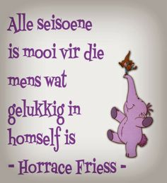Afrikaanse Inspirerende Gedagtes & Wyshede Afrikaanse Quotes, Special Quotes, Illustrations Posters, Cool Pictures, Birthday Cards, Motivation, Fictional Characters, Stay Strong, Tart