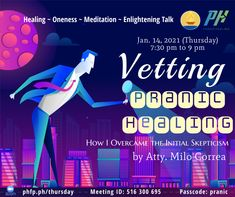 🌈 WELCOME! Enrichment Session, Meditation on Twin Hearts w/ MCKS healing & Master Faith's prayer for ONENESS ⏰ January 14, 2021 Thursday (7:30 pm - 9:00 pm) 🌞 Enrichment Talk on : Vetting Pranic Healing How I overcame the initial skepticism ❤️ by Atty. Milo Correa Arhatic Yoga Practitioner, Pranic Healer, Lawyer Hosted by: Dindy Laspiñas ✅ Join Zoom Meeting: phfp.ph/thursday Meeting ID: 516 300 695 Passcode: pranic For inquiries: 09178527434 pranichealingphilippines@gmail.com