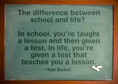 The difference between school and life.