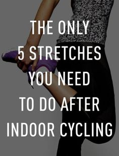 Don't forget the stretches after the ride!