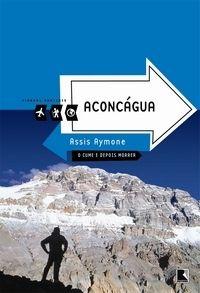 Aconcágua - Coleção Viagens Radicais. Autor: Assis Aymone. Editora: Record.