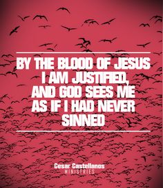 Declare Today: By the blood of Jesus, I am justified, and God sees me as if I had never sinned.