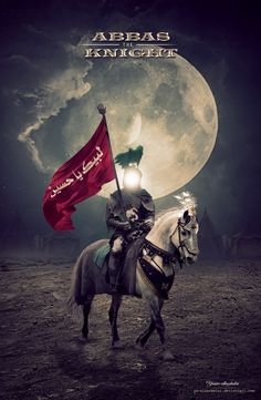 Abbas the Knight by ya-alkarbalai on DeviantArt Ya Hussain Wallpaper, Imam Hussain Wallpapers, Quran Wallpaper, Islamic Wallpaper, Islamic Images, Islamic Pictures, Karbala Pictures, Muharram Wallpaper, Battle Of Karbala
