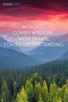 """With age, comes wisdom. With travel, comes understanding."" Sandra Lake #travelquote  #TravelQuotes"