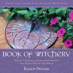 Book of Witchery • By Ellen Dugan • Perfect for all of those green witches out there and for those who are looking for a book of shadows like publication that can be used as reference.