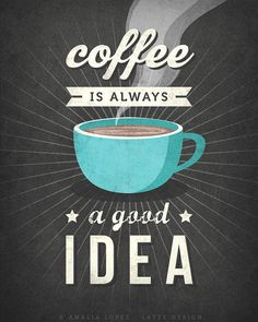 Coffee is always a good idea | Coffee poster art by Latte Design
