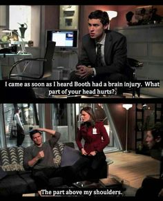I love Booth's blunt, to-the-point, stating-the-obvious, dry sense of humor. lol XD