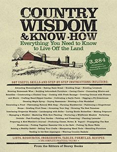 Country Wisdom & Know-How by The Editors of Storey Publishing's Country Wisdom Bulletins http://www.amazon.com/dp/1579123686/ref=cm_sw_r_pi_dp_SQRMvb1JVA84Q