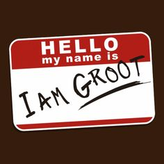 My name is 'I AM GROOT'