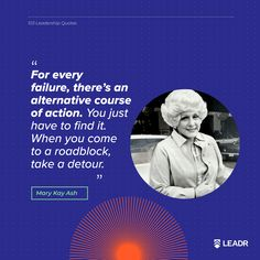 """""""For every failure, there's an alternative course of action. You just have to find it. When you come to a roadblock, take a detour. Motivational Leadership Quotes, Graphic Quotes, Free Quotes, Mary Kay, Ash, Alternative, Royalty, Presentation, Take That"""
