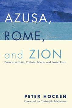 Azusa, Rome, and Zion (Pentecostal Faith, Catholic Reform, and Jewish Roots; BY Peter Hocken; FOREWORD BY Christoph Schonborn; Imprint: Pickwick Publications). Azusa, Rome, and Zion offers historical, theological, and spiritual reflections on major movements of the Holy Spirit in modern times. The author shows where the lived experience of these movements challenges received theological concepts and categories, and indicates how engagement with these challenges can contribute to Christian...