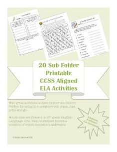 6th grade ELA CCSS  20 great activities to have in your sub folder! Perfect for using in emergency sub plans. Just print and go!  Activities are focused on 6th grade English Language Arts.Each worksheet includes notation of which standard it addresses.  Also includes: a fact sheet for you to fill out about your class, a form substitutes can use to leave you notes for the day, and a sheet for you to fill out with information about any behavioral situations subs should be aware of.