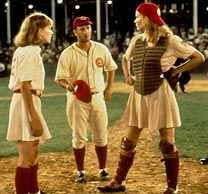 "A League of Their Own ... ""There's no crying in baseball!"" :-)"