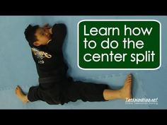 Learn How to do the Center Split fast for Martial Arts, Gymnastics and C...
