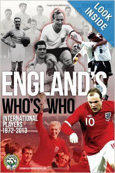 England's Who's Who: One Hundred and Forty Years of English International Footballers 1872-2013: Tony Matthews: 9781909178632: Amazon.com: B...