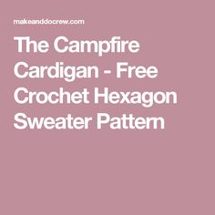 DVA HEKSAGONA...The Campfire Cardigan - Free Crochet Hexagon Sweater Pattern