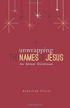 Listening to Him: Unwrapping the Names of Jesus: An Advent Devotiona...