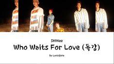 SHINee - Who Waits For Love LYRICS l Han Rom Eng ll LyricGirlx Waiting For Love Lyrics, I Want You, I Hope You, Shinee Albums, English Translation, Music Publishing, Music Songs, Music Artists, Chemistry