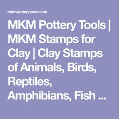 MKM Pottery Tools | MKM Stamps for Clay | Clay Stamps of Animals, Birds, Reptiles, Amphibians, Fish & Insects