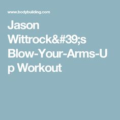 Jason Wittrock's Blow-Your-Arms-Up Workout