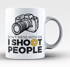 Don't mess with me I shoot people The perfect mug for any photographer enthusiast. Order yours today! Take advantage of our Low Flat Rate Shipping - order 2 or more and save. - Printed and Shipped fro Indoor Photography, Photography Lessons, Photoshop Photography, Underwater Photography, Love Photography, Digital Photography, Black And White Photography, Wedding Photography, Coffee Mug Quotes