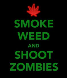smoke weed and shoot zombies http://hdweedwallpapers.com/ #weedplant #weed