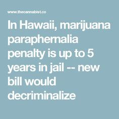 In Hawaii, marijuana paraphernalia penalty is up to 5 years in jail -- new bill would decriminalize