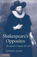 Shakespeare's opposites : the Admiral's company, 1594-1625 / Andrew Gurr - Cambridge, UK ; New York : Cambridge University Press, 2009