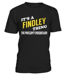 """# Its a FINDLEY Thing - Name Shirts .    It's a FINDLEY Thing. You Wouldn't Understand Name ShirtsSpecial Offer, not available anywhere else!Available in a variety of styles and colorsBuy yours now before it is too late! Secured payment via Visa / Mastercard / Amex / PayPal / iDeal How to place an order  Choose the model from the drop-down menu Click on """"Buy it now"""" Choose the size and the quantity Add your delivery address and bank details And that's it!"""