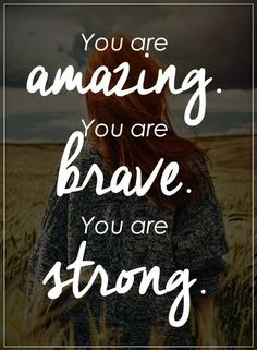 Quotes You are amazing you are brave you are strong. Positive Attitude Quotes, Positive Words, All Quotes, Life Quotes, Qoutes, Quotes You Are Amazing, Power Of Positivity, You Are Strong, Be Yourself Quotes