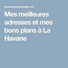 Mes meilleures adresses et mes bons plans à La Havane