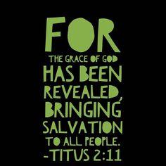 Titus 2:11#spiritual #god #faith #faithful #grace #pray #prayers #praying #amen #believe #religion #spirituality #trust #calm #mind #soul #compassion #forgiveness #guidance #jesus #christ #father #son #holyspirit #church #bibleverse #bible #scripture #repent