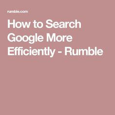 How to Search Google More Efficiently - Rumble