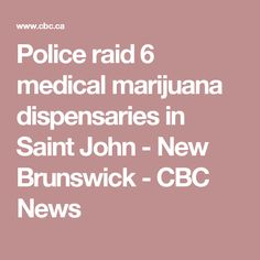 Police raid 6 medical marijuana dispensaries in Saint John - New Brunswick - CBC News Saint John New Brunswick, Medical Marijuana, Mushrooms, Drugs, Police, Canada, News, Fungi, Law Enforcement