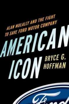 Pin for Later: 8 Best Book Gifts For Your Type of Dad American Icon: Alan Mulally and the Fight to Save Ford Motor Company