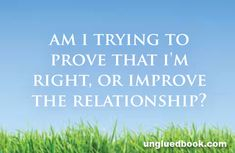 Am I trying to prove that Im right, or improve the relationship? - UngluedBook.com