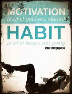 Motivation is what gets you started. Habit is what keeps you going.  Fitness…