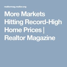 More Markets Hitting Record-High Home Prices | Realtor Magazine
