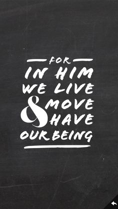 In Him we live...