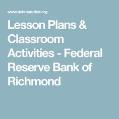 Lesson Plans & Classroom Activities - Federal Reserve Bank of Richmond