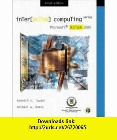 Interactive Computing Series Microsoft Outlook 2000 Brief Edition (9780072358582) Kenneth Laudon, Kenneth Laudon , ISBN-10: 0072358580  , ISBN-13: 978-0072358582 ,  , tutorials , pdf , ebook , torrent , downloads , rapidshare , filesonic , hotfile , megaupload , fileserve